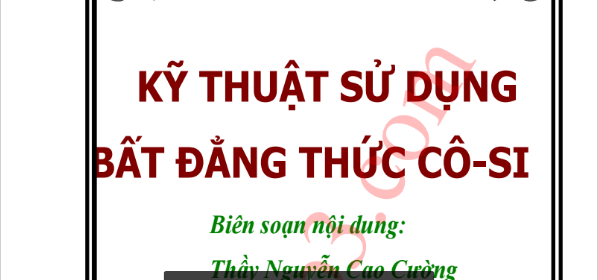 Kỹ thuật sử dụng bất đẳng thức Cosi - Nguyễn Cao Cường