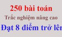 250 bài toán trắc nghiệm nâng cao đạt 8 điểm trở lên cực hay
