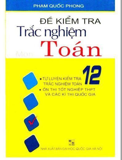 Đề kiểm tra trắc nghiệm môn Toán 12 - Phạm Quốc Phong