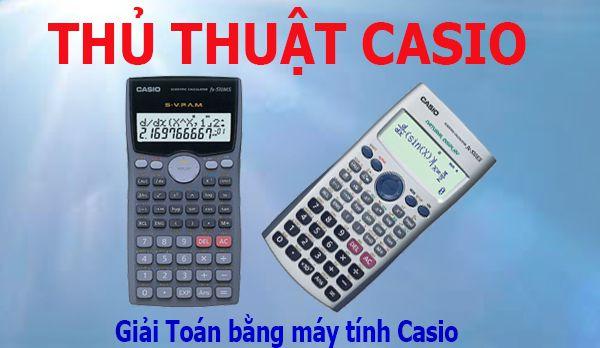 Thủ thuật giải toán bằng máy tính bỏ túi Casio