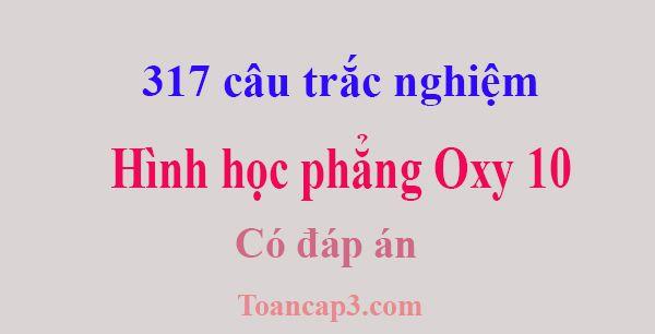 317 câu trắc nghiệm hình học phẳng Oxy 10 có đáp án