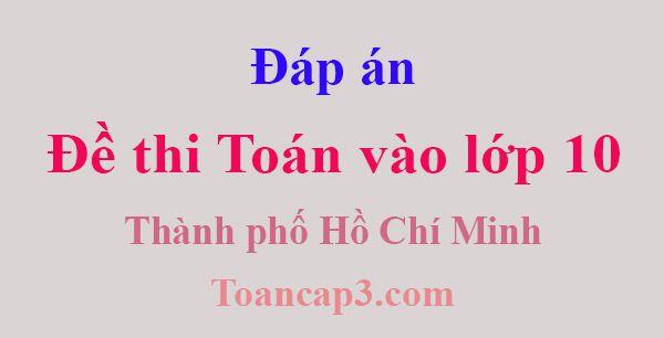 Đáp án đề thi Toán tuyển sinh vào lớp 10 thành phố Hồ Chí Minh-1