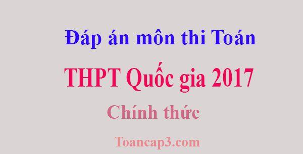 Đáp án chính thức môn thi Toán THPT quốc gia 2017 của Bộ giáo dục và đào tạo