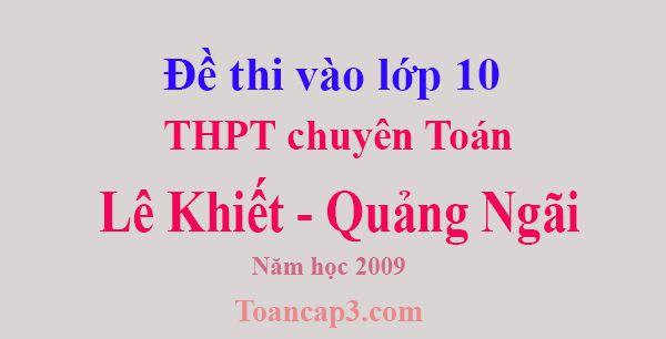 Đề thi vào lớp 10 chuyên Toán THPT chuyên Lê Khiết, Quảng Ngãi 2009-1