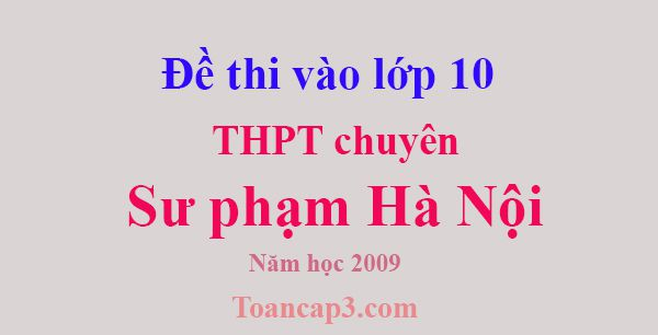 Đề thi vào lớp 10 THPT chuyên đại học sư phạm Hà Nội năm 2009 - 2010-1