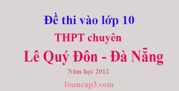 Đề thi vào lớp 10 trường chuyên Lê Quý Đôn - Đà Nẵng năm 2012-1