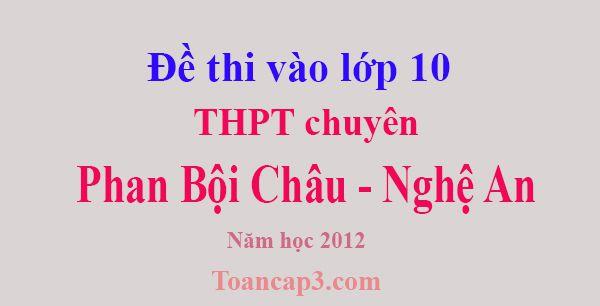 Đề thi vào lớp 10 trường chuyên Phan Bội Châu - Nghệ An năm 2012-1