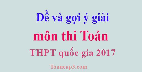 Đề và gợi ý môn Toán kỳ thi THPT quốc gia 2017