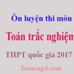 Ôn luyện thi môn Toán trắc nghiệm THPT quốc gia 2017