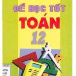 Sách: Để học tốt Toán 12 phần 1, 2