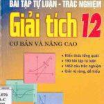 Sách Bài tập tự luận trắc nghiệm giải tích 12 cơ bản và nâng cao